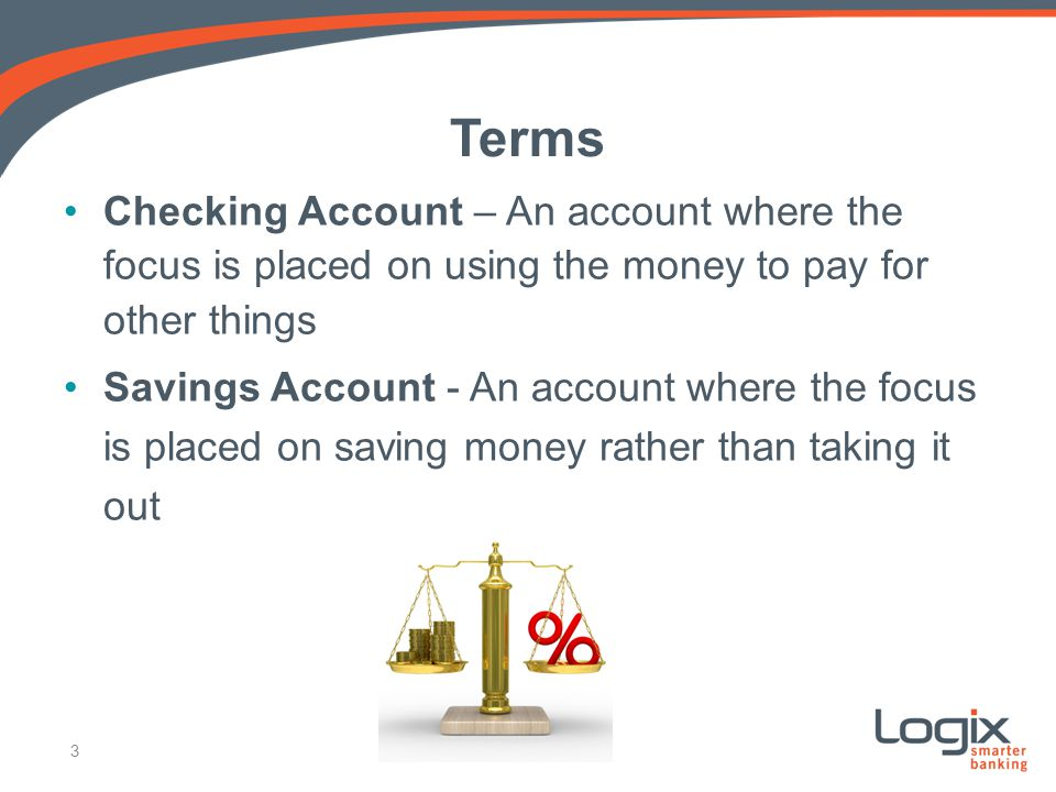 Terms Checking Account – An account where the focus is placed on using the money to pay for other things.