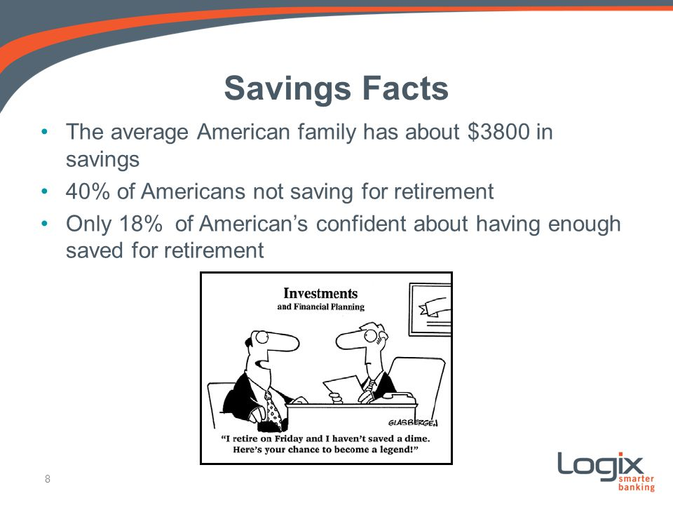 Savings Facts The average American family has about $3800 in savings