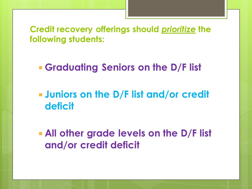 Credit recovery offerings should prioritize the following students: