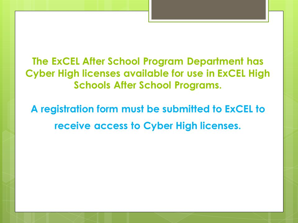 The ExCEL After School Program Department has Cyber High licenses available for use in ExCEL High Schools After School Programs.