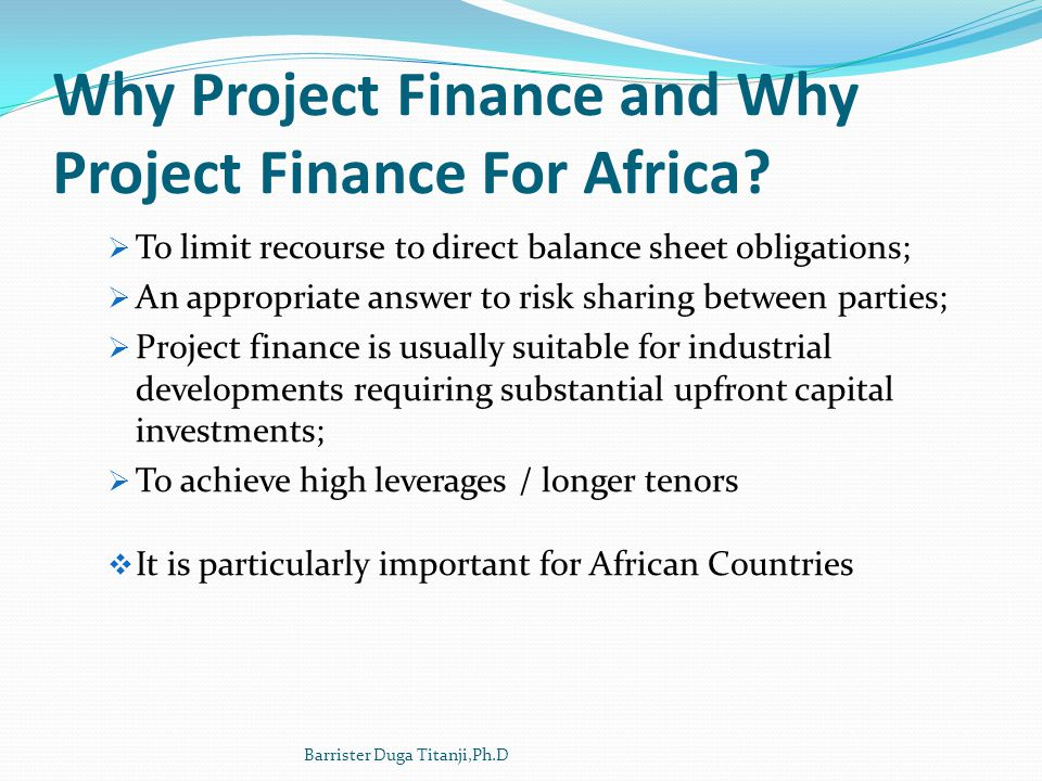 Why Project Finance and Why Project Finance For Africa
