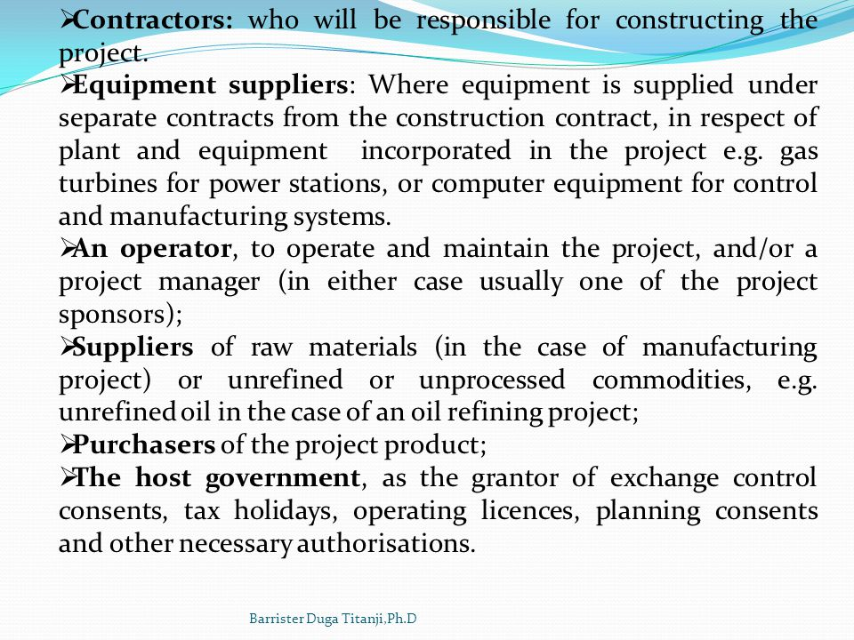 Contractors: who will be responsible for constructing the project.