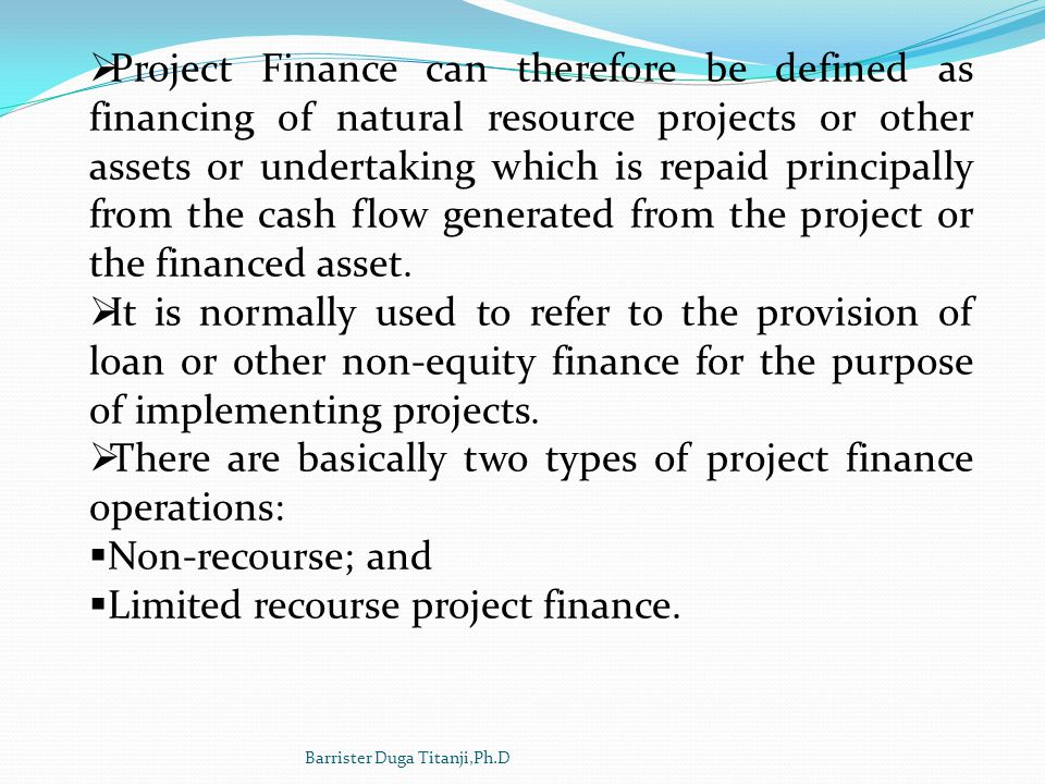 There are basically two types of project finance operations: