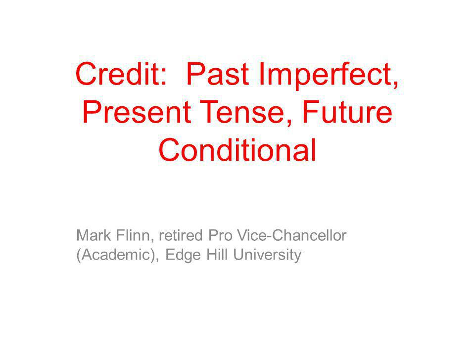 Credit: Past Imperfect, Present Tense, Future Conditional