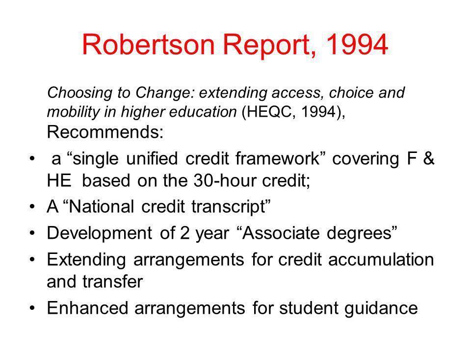 Robertson Report, 1994 Choosing to Change: extending access, choice and mobility in higher education (HEQC, 1994), Recommends: