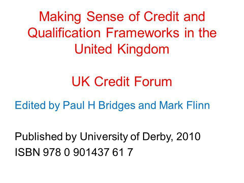 Making Sense of Credit and Qualification Frameworks in the United Kingdom UK Credit Forum