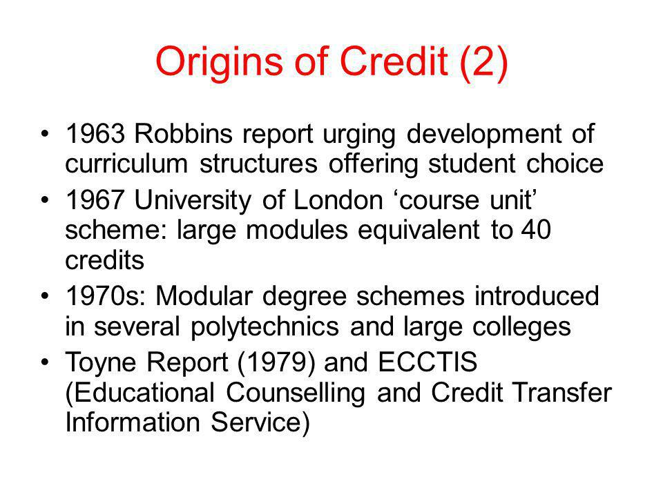 Origins of Credit (2) 1963 Robbins report urging development of curriculum structures offering student choice.