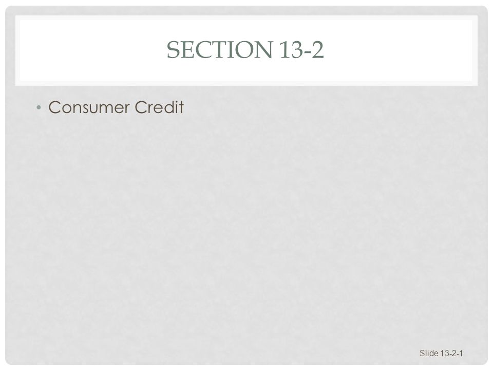 Section 13-2 Consumer Credit