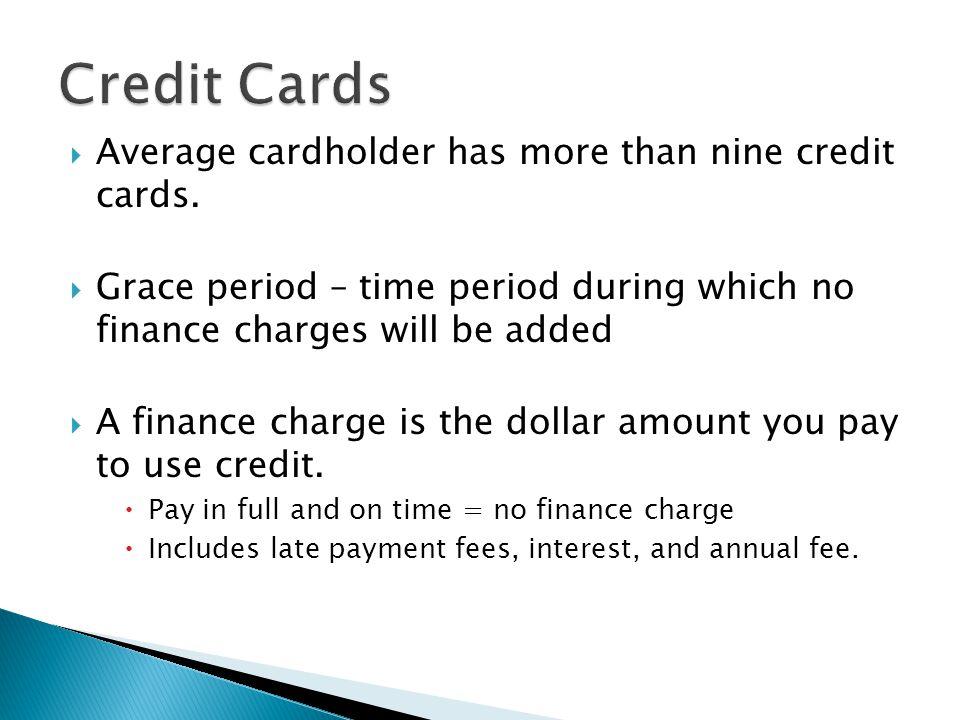 Credit Cards Average cardholder has more than nine credit cards.