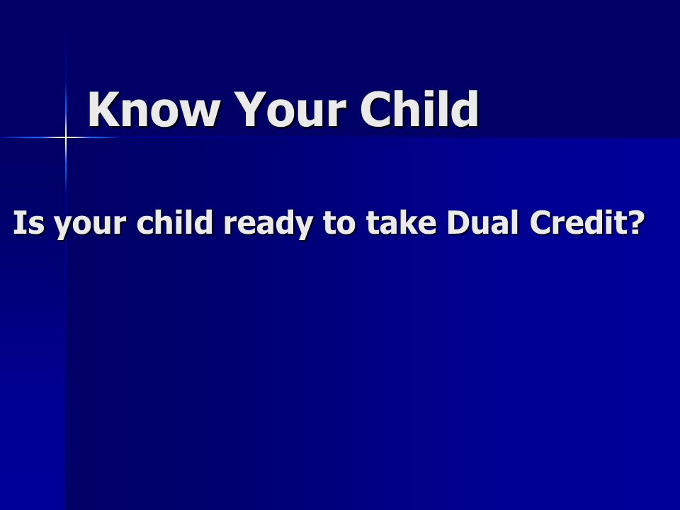 Know Your Child Is your child ready to take Dual Credit