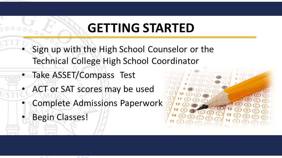GETTING STARTED Sign up with the High School Counselor or the