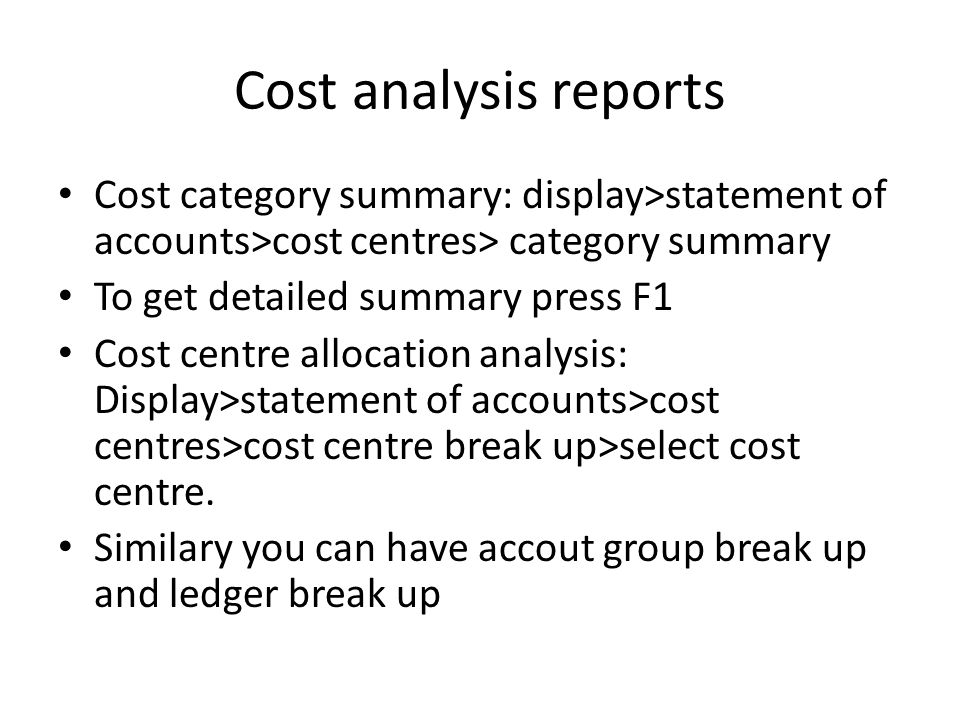 Cost analysis reports Cost category summary: display>statement of accounts>cost centres> category summary.