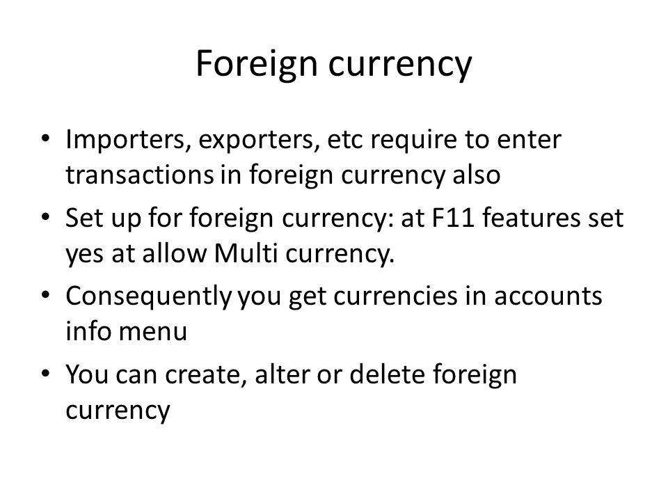 Foreign currency Importers, exporters, etc require to enter transactions in foreign currency also.