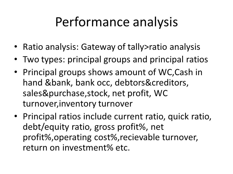 Performance analysis Ratio analysis: Gateway of tally>ratio analysis. Two types: principal groups and principal ratios.