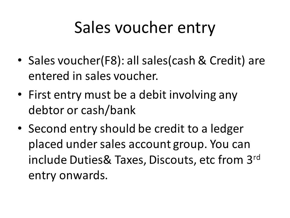 Sales voucher entry Sales voucher(F8): all sales(cash & Credit) are entered in sales voucher.