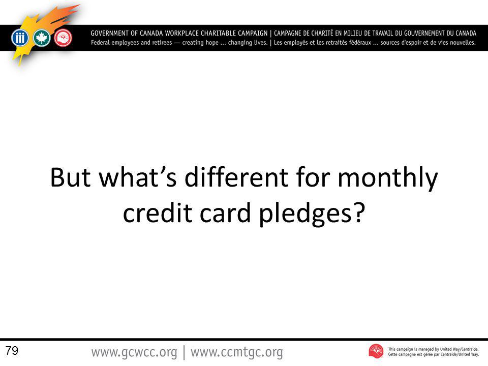 But what's different for monthly credit card pledges