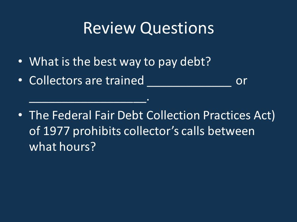 Review Questions What is the best way to pay debt
