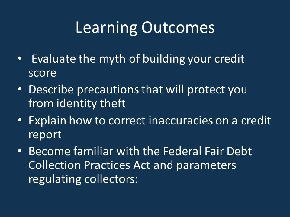 Learning Outcomes Evaluate the myth of building your credit score
