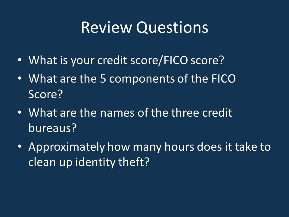 Review Questions What is your credit score/FICO score