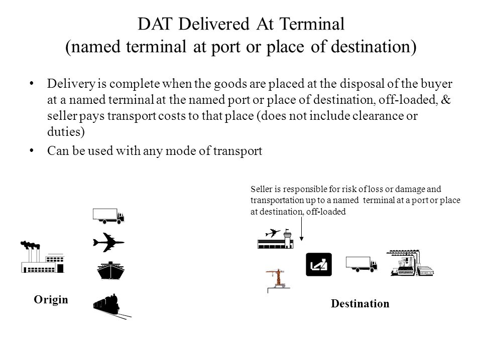 DAT Delivered At Terminal (named terminal at port or place of destination)