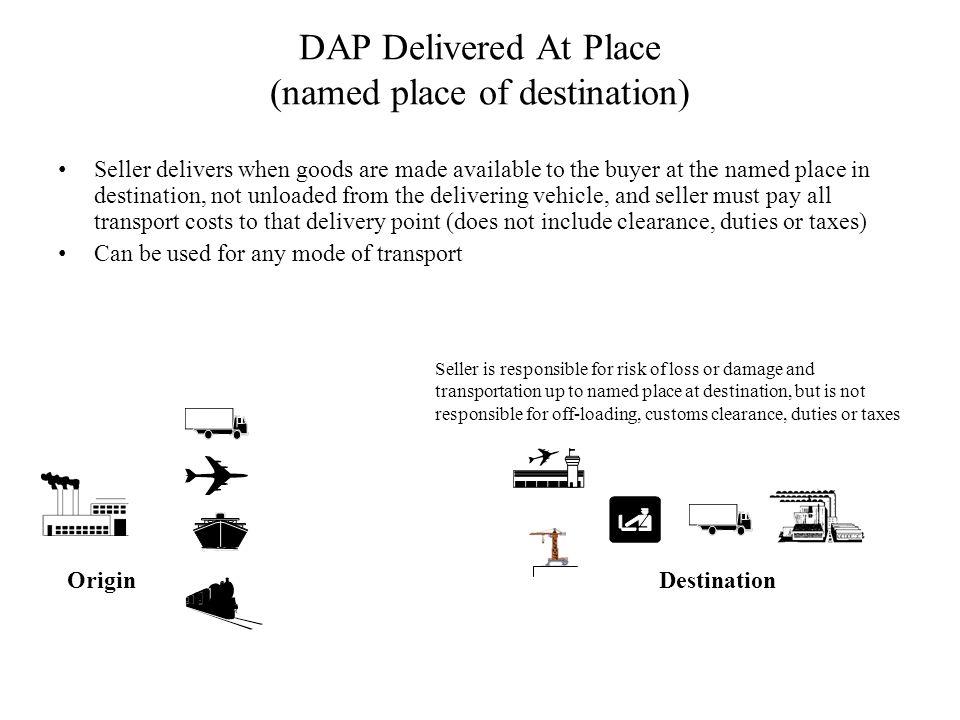 DAP Delivered At Place (named place of destination)