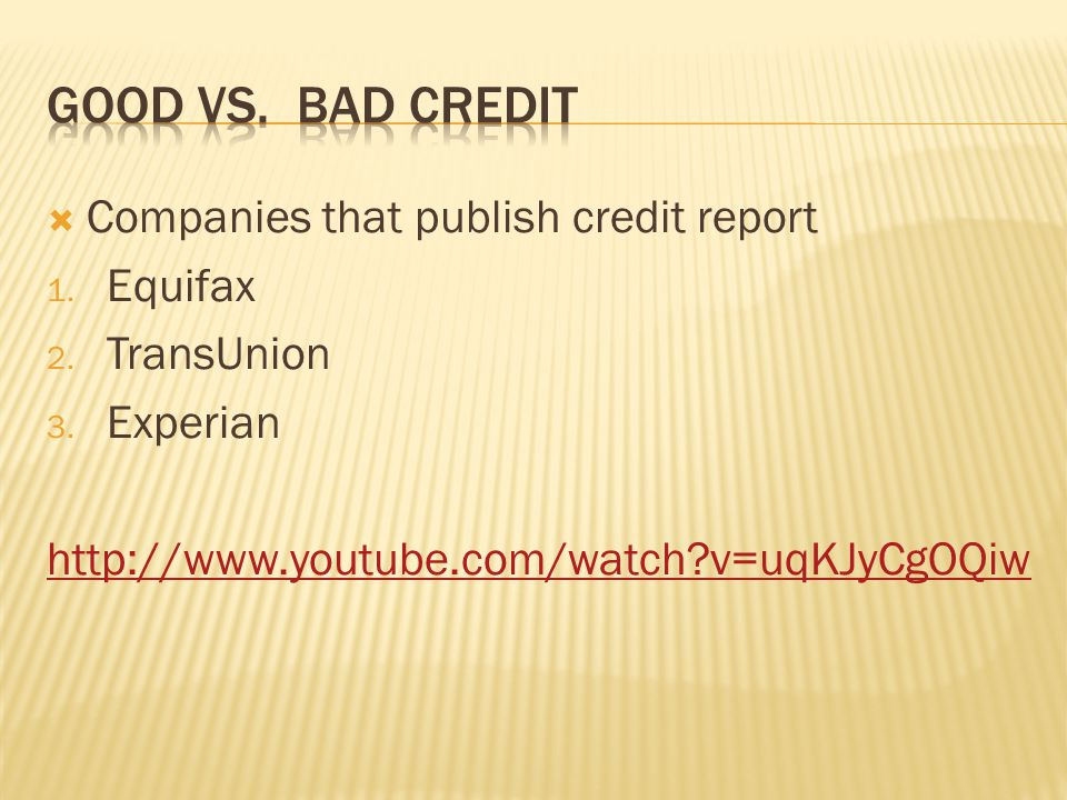 Good vs. Bad Credit Companies that publish credit report Equifax