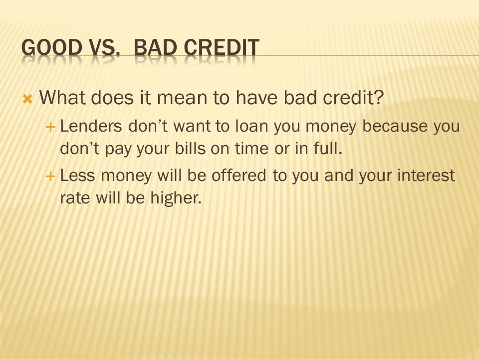 Good vs. Bad Credit What does it mean to have bad credit