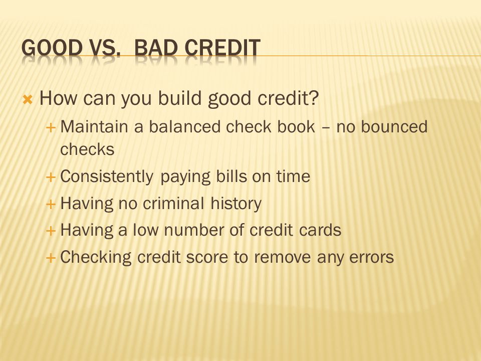Good vs. Bad Credit How can you build good credit