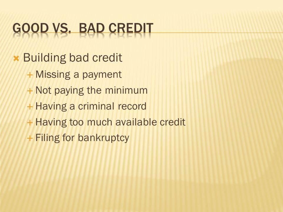 Good vs. Bad Credit Building bad credit Missing a payment