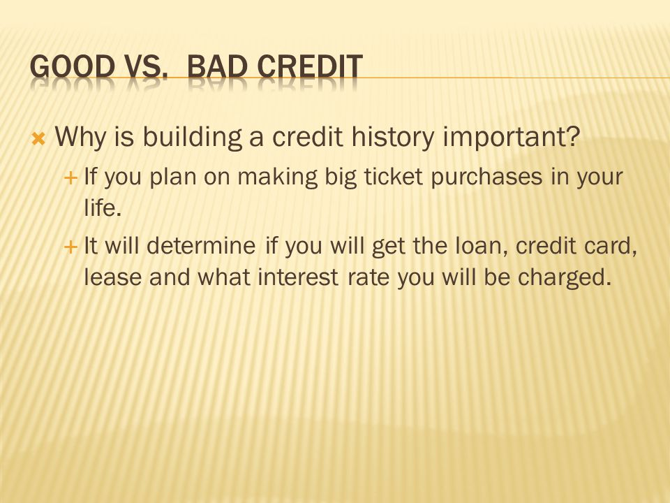 Good vs. Bad Credit Why is building a credit history important
