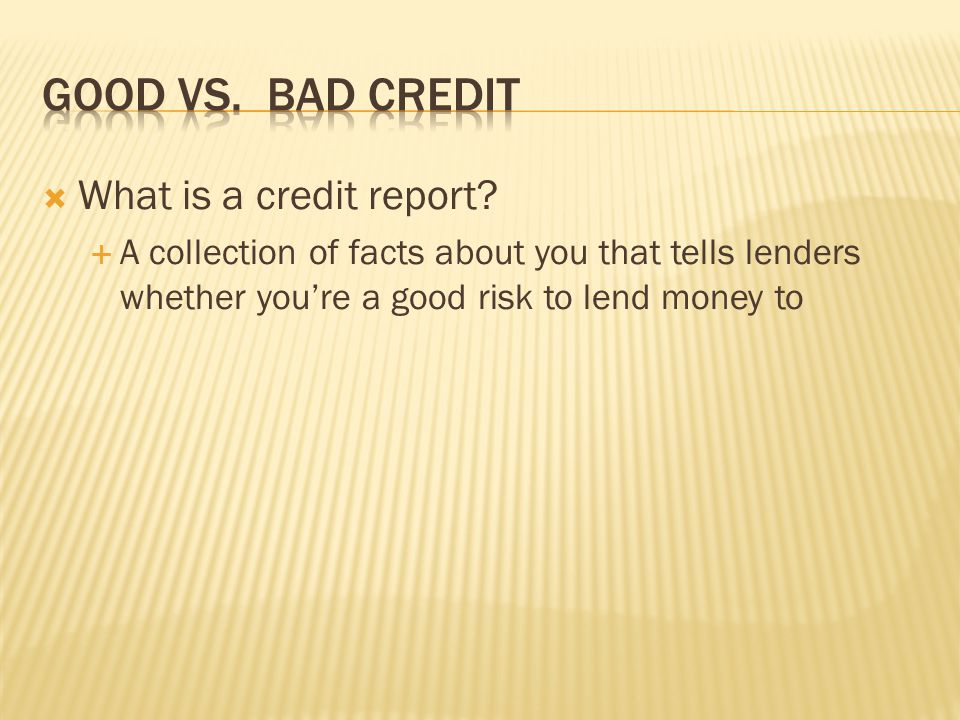 Good vs. Bad Credit What is a credit report