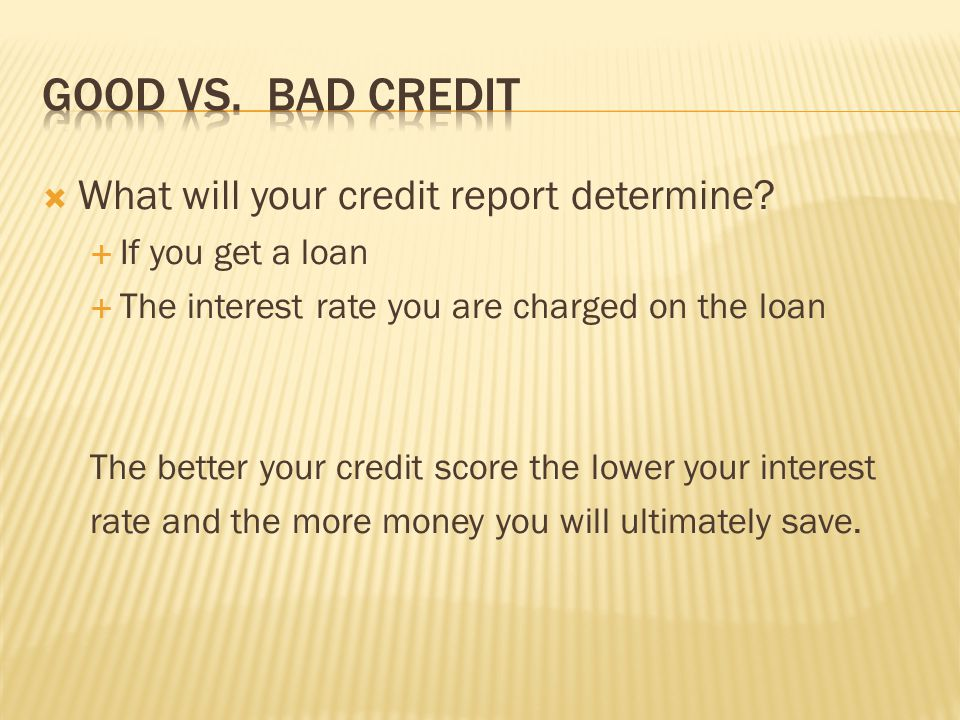 Good vs. Bad Credit What will your credit report determine