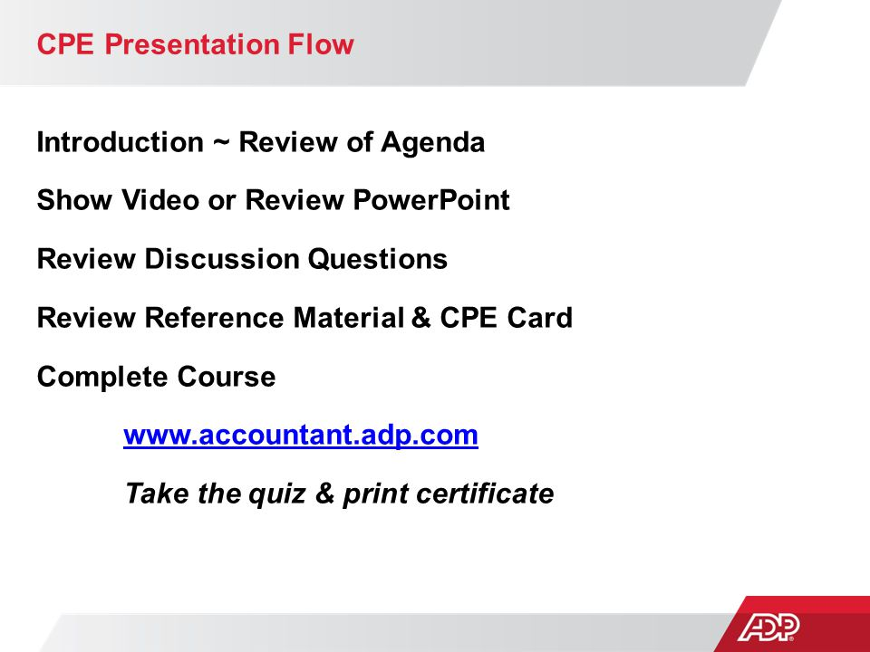 CPE Presentation Flow Introduction ~ Review of Agenda. Show Video or Review PowerPoint. Review Discussion Questions.