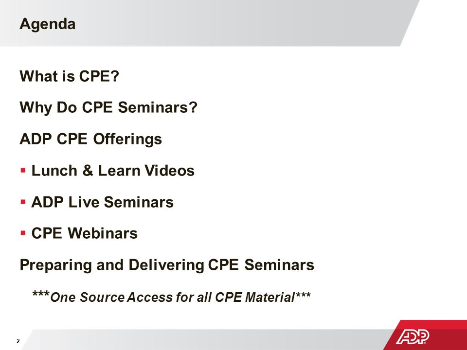 Agenda What is CPE Why Do CPE Seminars ADP CPE Offerings. Lunch & Learn Videos. ADP Live Seminars.