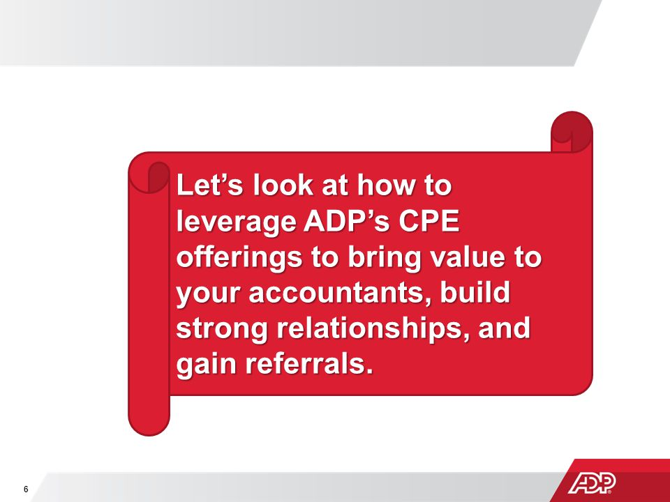 Let's look at how to leverage ADP's CPE offerings to bring value to your accountants, build strong relationships, and gain referrals.