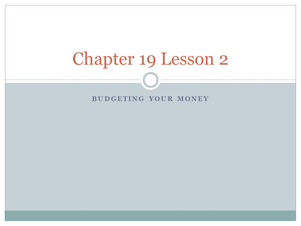 Chapter 19 Lesson 2 Budgeting Your money