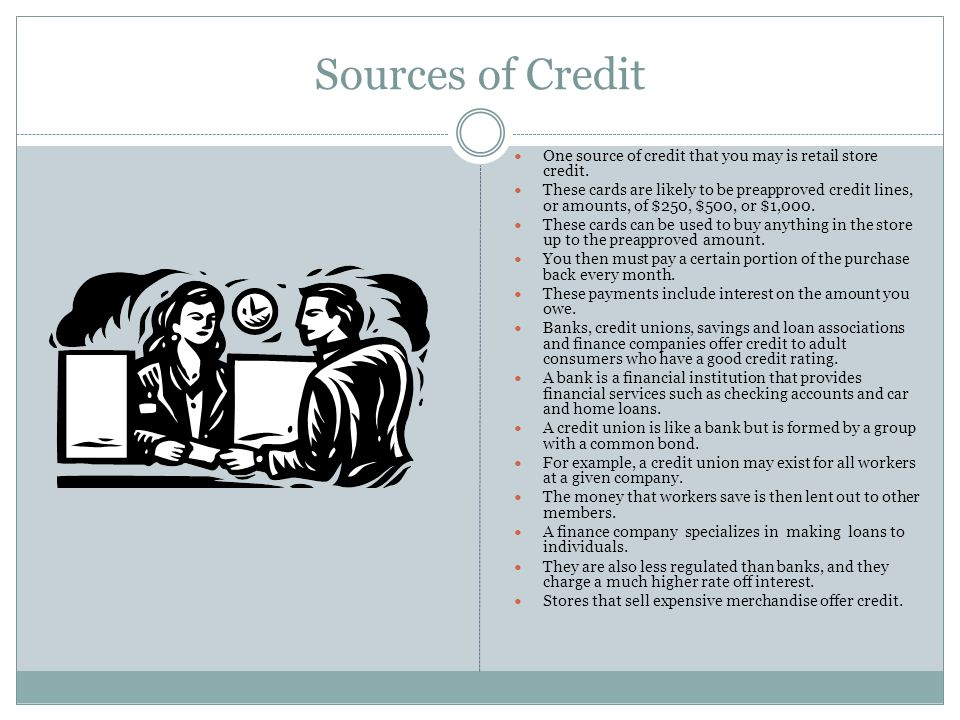 Sources of Credit One source of credit that you may is retail store credit.