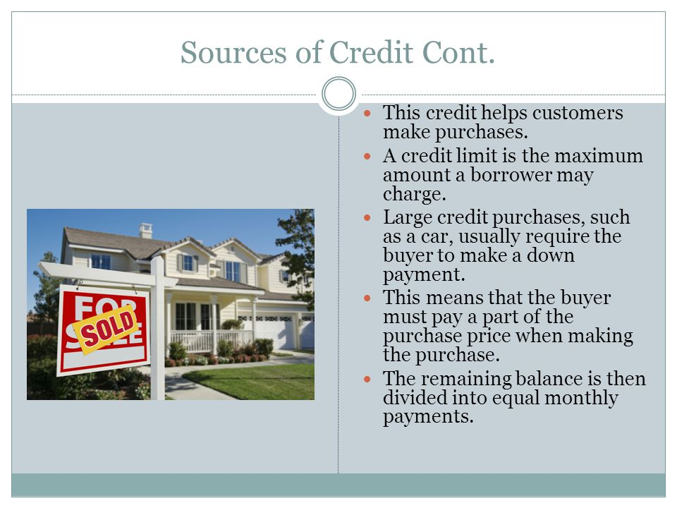 Sources of Credit Cont. This credit helps customers make purchases.