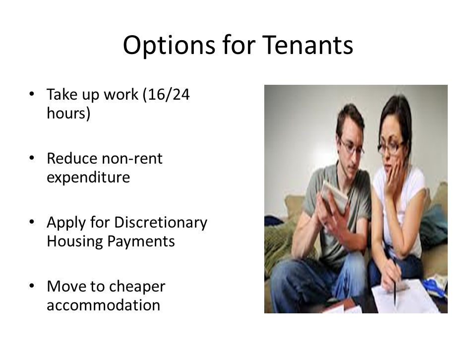 Options for Tenants Take up work (16/24 hours)