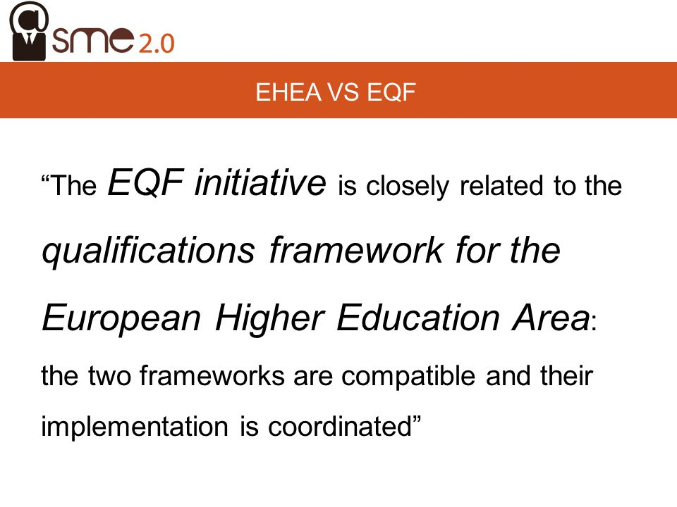 EHEA Vs EQF The EQF initiative is closely related to the qualifications framework for the European Higher Education Area: