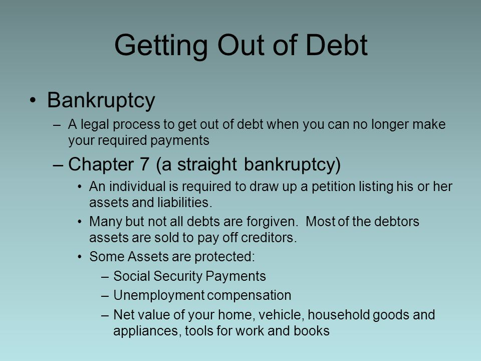 Getting Out of Debt Bankruptcy Chapter 7 (a straight bankruptcy)