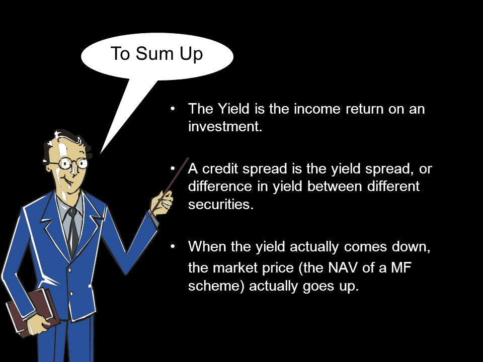 To Sum Up The Yield is the income return on an investment.