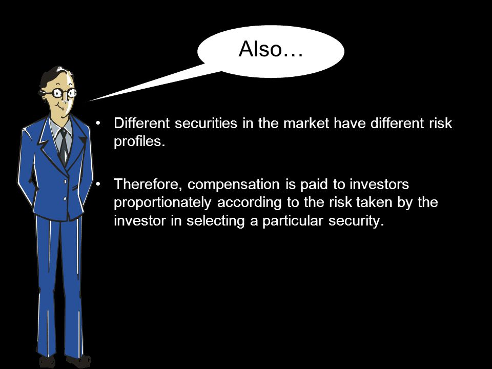 Also… Different securities in the market have different risk profiles.