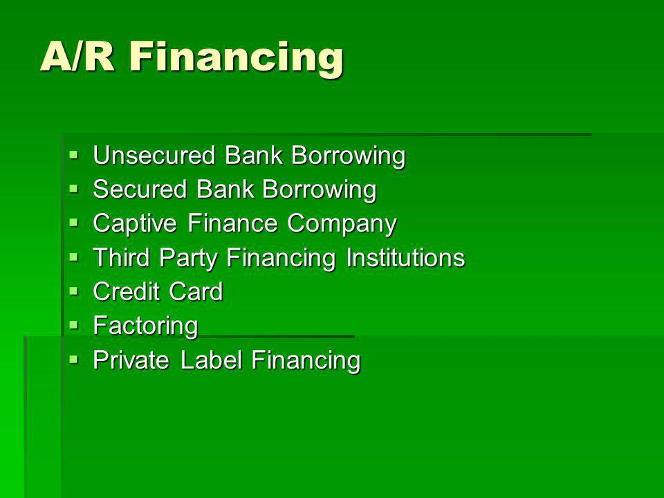 A/R Financing Unsecured Bank Borrowing Secured Bank Borrowing