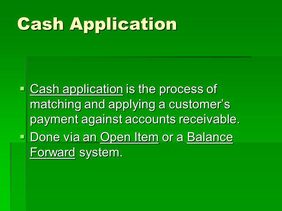 Cash Application Cash application is the process of matching and applying a customer's payment against accounts receivable.