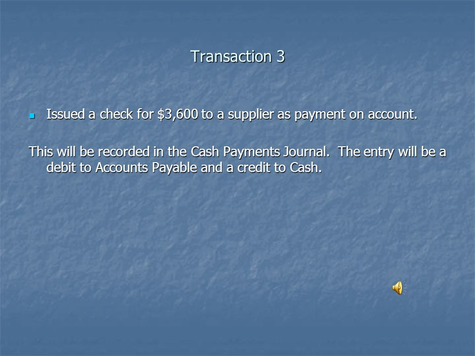 Transaction 3 Issued a check for $3,600 to a supplier as payment on account.