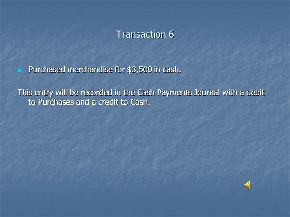 Transaction 6 Purchased merchandise for $3,500 in cash.