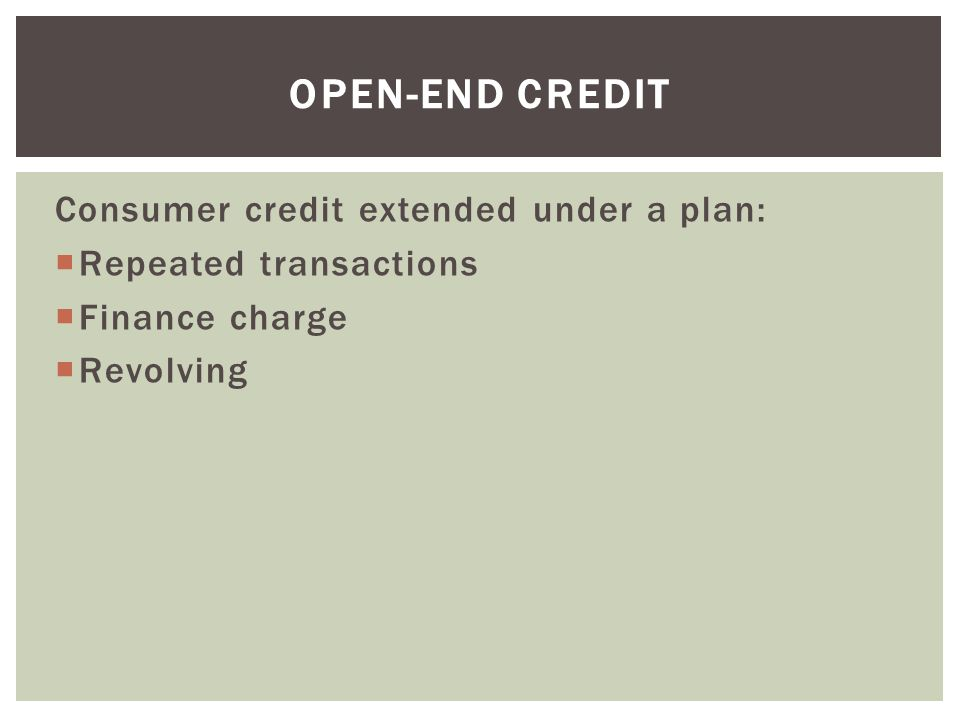 Open-end Credit Consumer credit extended under a plan:
