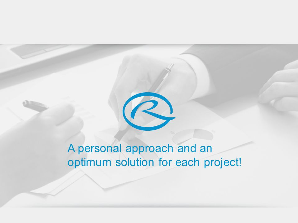 A personal approach and an optimum solution for each project!