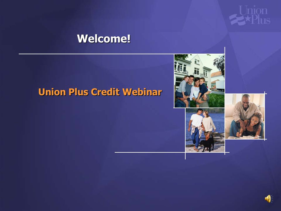 Welcome! Union Plus Credit Webinar